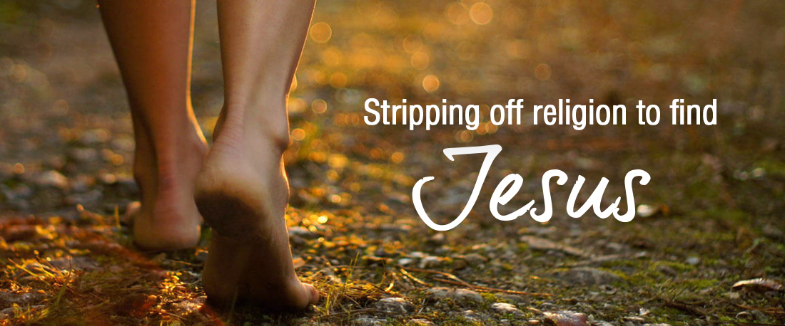 Stripping off religion to find Jesus